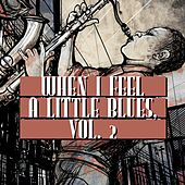 Play & Download When I Feel a Little Blues, Vol. 2 by Various Artists | Napster