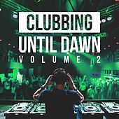 Clubbing Until Dawn, Vol. 2 by Various Artists