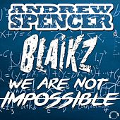 We Are Not Impossible by Andrew Spencer