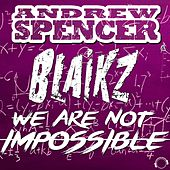 We Are Not Impossible (DJ Edition) by Andrew Spencer