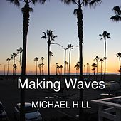 Play & Download Making Waves by Michael Hill | Napster
