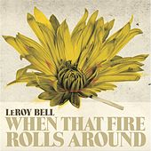 Play & Download When That Fire Rolls Around by LeRoy Bell | Napster
