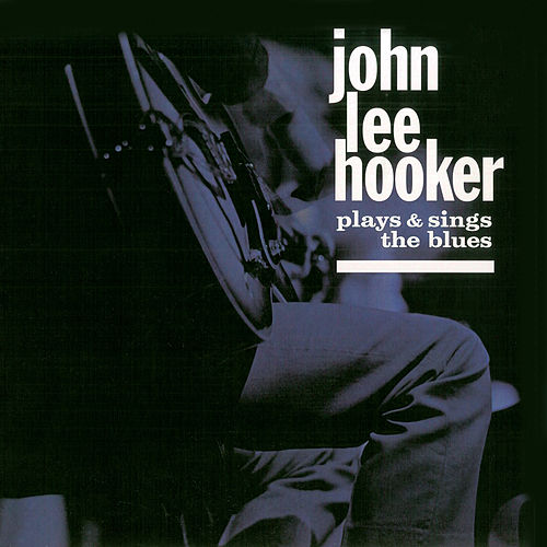 Plays and Sings the Blues (Remastered) de John Lee Hooker