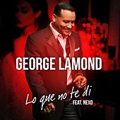 Play & Download Lo Que No Te Di (feat. Nexo) by George LaMond | Napster