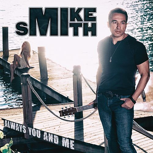 Play & Download Always You and Me by Mike Smith | Napster