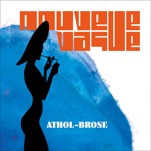 Play & Download Athol Brose by Nouvelle Vague   Napster