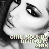 Play & Download Chill Sounds of Beauty 2016 by Various Artists | Napster
