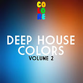 Deep House Colors, Vol. 2 by Various Artists