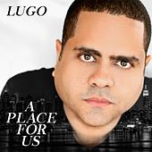 Play & Download A Place for Us by Lugo | Napster