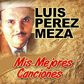 Play & Download Mis Mejores Canciones by Luis Perez Meza | Napster