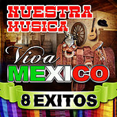 Play & Download Nuestra Musica Viva Mexico 8 Exitos by Various Artists | Napster