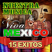 Play & Download Nuestra Musica Viva Mexico 15 Exitos by Various Artists | Napster