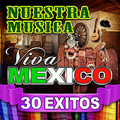 Play & Download Nuestra Musica Viva Mexico 30 Exitos by Various Artists | Napster