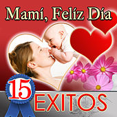 Play & Download Mami, Feliz Dia 15 Exitos by Various Artists | Napster