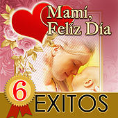 Play & Download Mami, Feliz Dia 6 Exitos by Various Artists | Napster