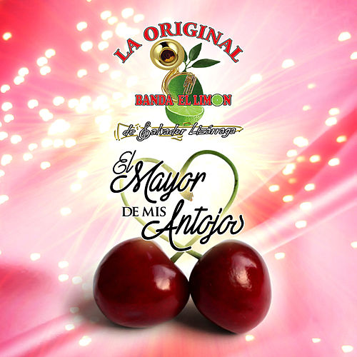 Play & Download El Mayor de Mis Antojos by La Original Banda El Limon de Salvador Lizárraga | Napster