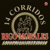 Play & Download 14 Corridos by Rigo Morales y los Alegres del Palmar | Napster