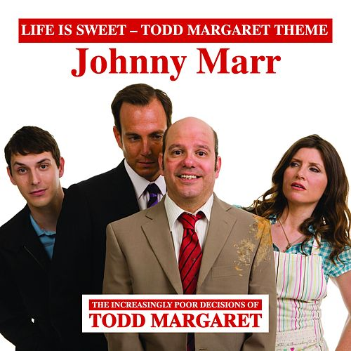Life Is Sweet (Todd Margaret Theme) by Johnny Marr