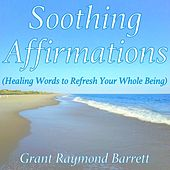 Play & Download Soothing Affirmations (Healing Words to Refresh Your Whole Being) by Grant Raymond Barrett | Napster