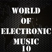 Play & Download World of Electronic Music, Vol. 10 by Various Artists | Napster