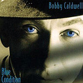 Play & Download Blue Condition by Bobby Caldwell | Napster