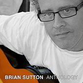 Brian Sutton Anthology by Brian Sutton