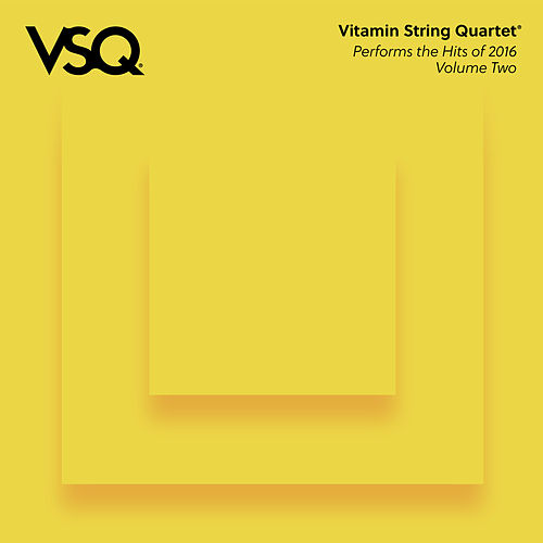 Play & Download VSQ Performs the Hits of 2016 Vol. 2 by Vitamin String Quartet | Napster