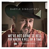 Play & Download We're Not Going to Hell for Having a Hell of a Time by Daryle Singletary | Napster