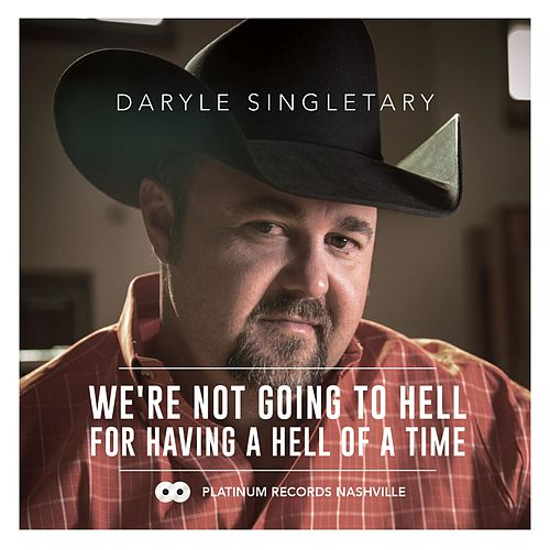 We're Not Going to Hell for Having a Hell of a Time by Daryle Singletary