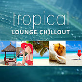 Tropical Lounge Chillout by Chill Lounge Music System