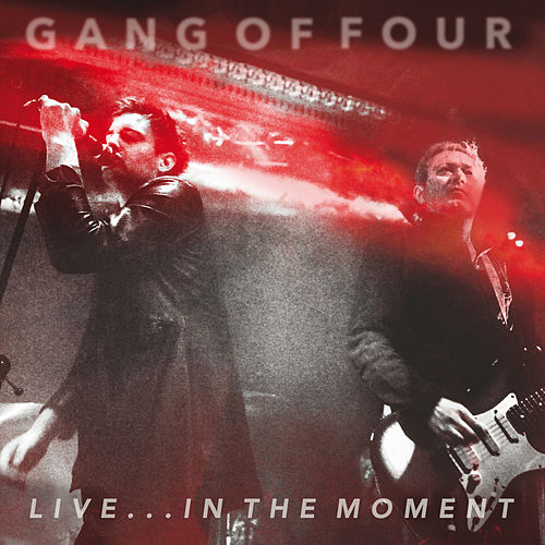 Live... In the Moment von Gang Of Four