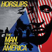 Play & Download The Man Who Built America (Bonus Tracks Version) by Horslips | Napster