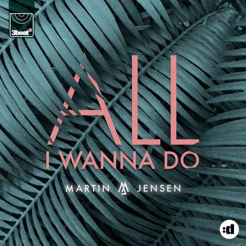 All I Wanna Do by Martin Jensen
