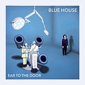 Ear to the Door by Blue House