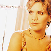 Forget About It by Alison Krauss