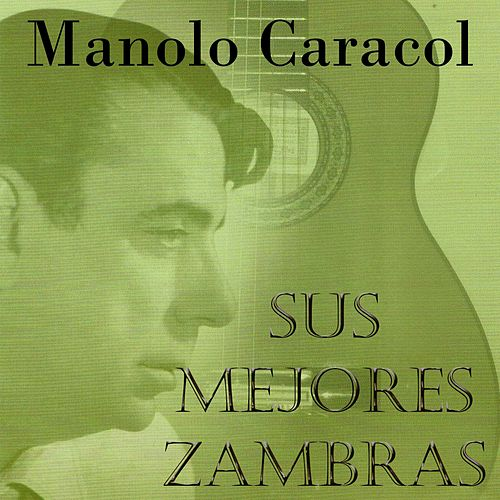 Play & Download Manolo Caracol: Sus Mejores Zambras by Manolo Caracol | Napster