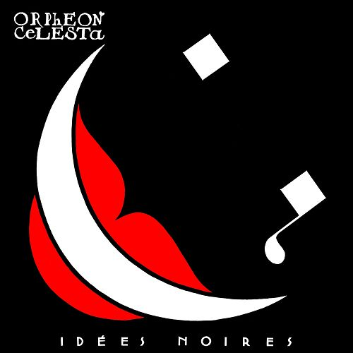 Play & Download Idées noires by Orphéon Célesta | Napster