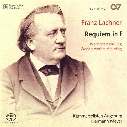 LACHNER, F.P.: Requiem in F minor (Augsburg Chamber Soloist Choir, Meyer) by Colin Balzer