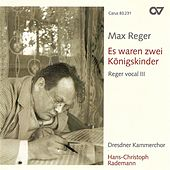 REGER, M.: Ausgewahlte Volkslieder (Reger vocal, Vol. 3) by Hans-Christoph Rademann