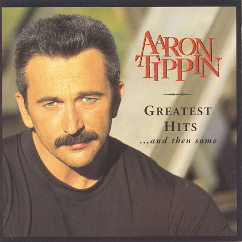 Play & Download Greatest Hits And Then Some by Aaron Tippin | Napster