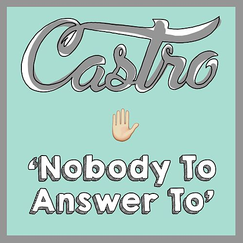 Nobody to Answer To by Castro