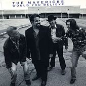 Play & Download Would You Believe by The Mavericks | Napster