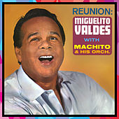 Play & Download Reunion (with Machito & His Orchestra) by Miguelito Valdes | Napster