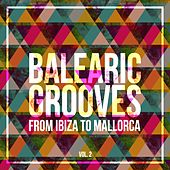 Balearic Grooves (From Ibiza to Mallorca), Vol. 2 by Various Artists