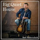 Big Quiet House von Matt Walterscheid