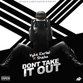 Play & Download Dont Take It Out (feat. Sheba) - Single by VYBZ Kartel | Napster