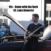Play & Download Down with the Dark (feat. Luke Roberts) by V.I.C. | Napster