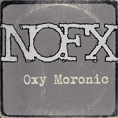 Play & Download Oxy Moronic by NOFX | Napster