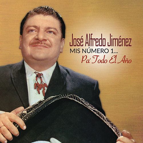 Play & Download Mis Número 1... Pa' Todo el Año by Jose Alfredo Jimenez | Napster
