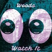 Watch It by Woods